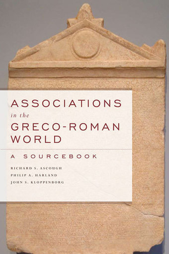 Associations in the Greco-Roman World (AGRW): A Companion to the Sourcebook (Ascough, Harland, and Kloppenborg) | Roma Antiqua | Scoop.it