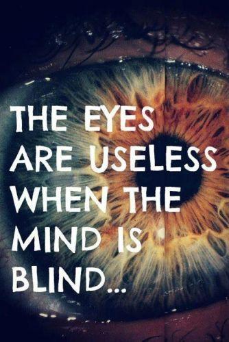 Los ojos no sirven de nada cuando la mente es ciega...... | LOVELY | Scoop.it