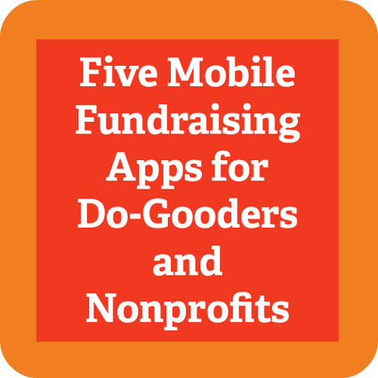5 Mobile Fundraising Apps for Do-Gooders and Nonprofits | Social Media for Charities | Scoop.it