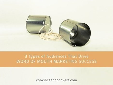 3 Types of Audiences That Drive Word of Mouth Marketing Success   Social Media in Manufacturing Today   Scoop.it