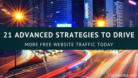 21 Advanced Strategies to Drive More Free Website Traffic Today | Web Presence Optimization | Scoop.it