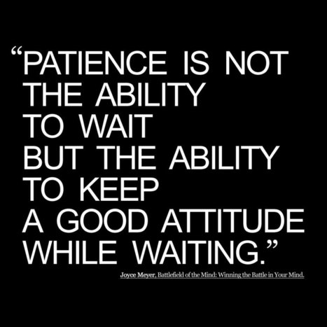 """""""Patience is not the ability to wait but the ability to keep a... 