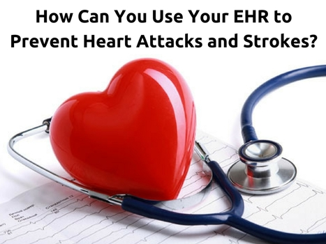 How Can You Use Your EHR to Prevent Heart Attacks and Strokes? | EHR and Health IT Consulting | Scoop.it