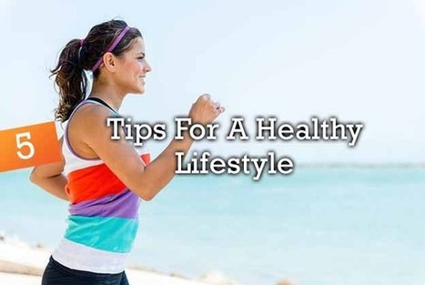 5 Tips For A Healthy Lifestyle | Organics.org | Health and Fitness Articles | Scoop.it