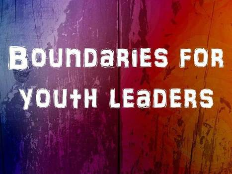 Boundaries for Youth Leaders | Global Youth Ministry | Scoop.it
