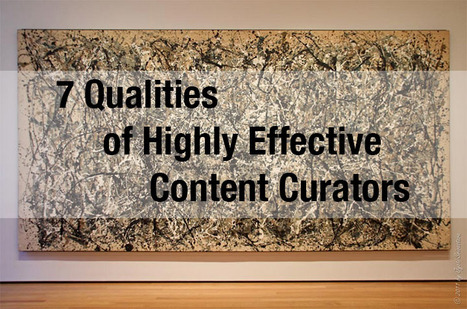 7 Qualities of Highly Effective Content Curators | How to Market Your Small Business | Scoop.it