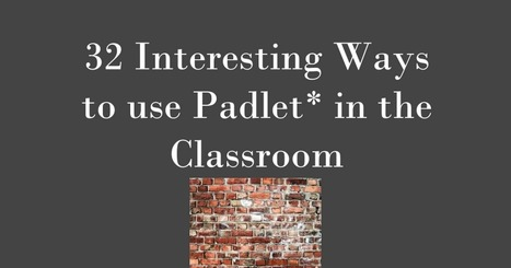 32 Interesting Ways to Use Padlet in the Classroom  (Recuperado) | Engaging Technology | Scoop.it