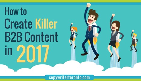 How to Create Killer B2B Content in 2017 | Content Marketing & Content Strategy | Scoop.it