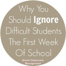 Why You Should Ignore Difficult Students The First Week Of School | Smart Classroom Management | Professional Learning at James Hill Elementary | Scoop.it