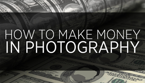 How To Make Money In Photography | Photography Today | Scoop.it