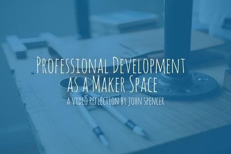 Professional Development as a Maker Space | John Spencer | STEM | Scoop.it