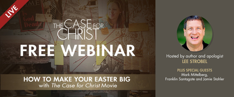 The Case For Christ: Free Live Webinar with Lee Strobel | CityReaching | Scoop.it