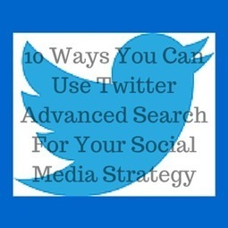 10 Ways You Can Use Twitter Advanced Search For Your Social Media Strategy - Business 2 Community | Best Twitter Tips | Scoop.it