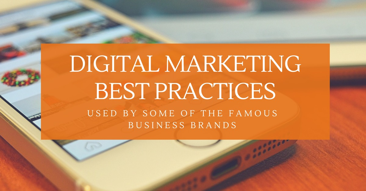 Digital Marketing Best Practices Used by Famous Business Brands