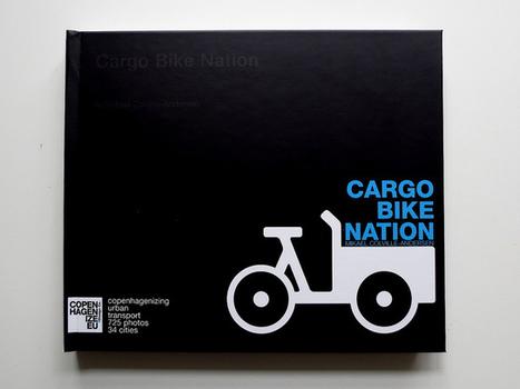 Copenhagenize.com - Bicycle Culture by Design: Cargo Bike Nation - The Book | En busca de nuevas formas de trabajar | Scoop.it