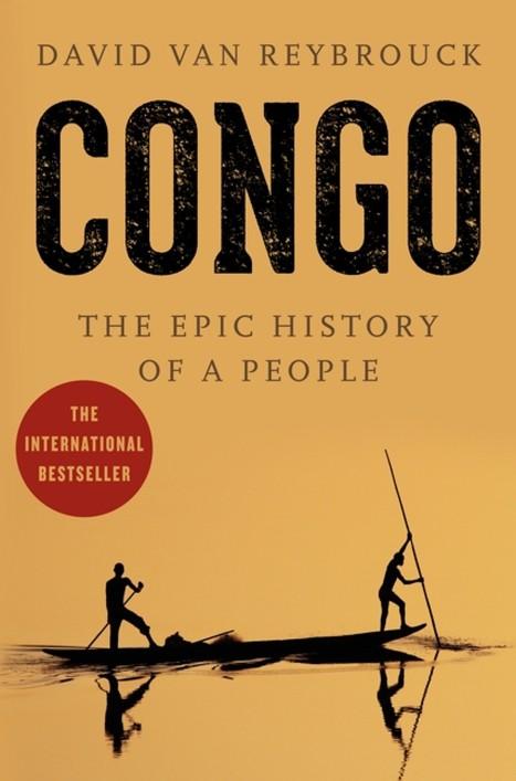 'Congo: The Epic History of a People' by David Van Reybrouck | The Washington Pos | Kiosque du monde : Afrique | Scoop.it
