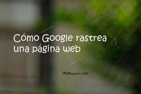 Cómo Google rastrea una página web - MiBloguel | Mundo Marquetero Digital | Scoop.it