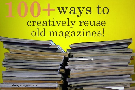 Always Chrysti - Always Chrysti - 100+ Ways to Creatively Reuse Old Magazines | Creativity enhancement techniques | Scoop.it
