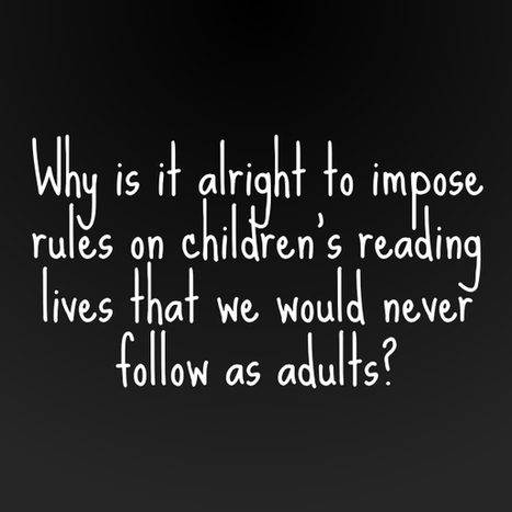 The Reading Rules We Would Never Follow as Adult Readers | Professional Learning | Scoop.it