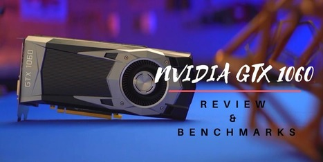 Nvidia GTX 1060 Review And Benchmarks - Internetseekho | Latest Tech News and Tips | Scoop.it