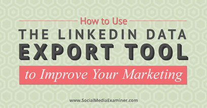 How to Use the LinkedIn Data Export Tool to Improve Your Marketing | | SM | Scoop.it