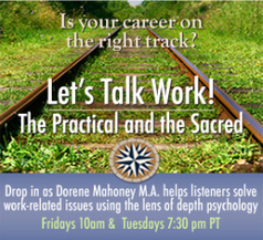 Let's Talk Work!—The Practical and the Sacred, a twice-weekly depth psychology call-in program with Dorene Mahoney, M.A. | Depth Psych | Scoop.it