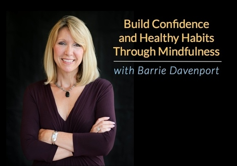 Build Confidence and Healthy Habits Through Mindfulness with Barrie Davenport | About Meditation | Scoop.it