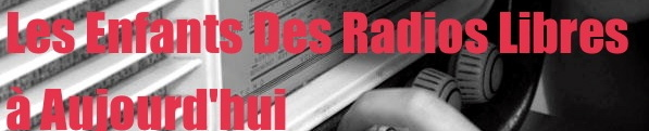 Les Enfants des Radios Libre à Aujourd'hui