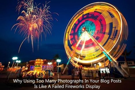 Why Using Too Many Photographs In Your Blog Posts Is Like Watching A Failed Fireworks Display | Fotomarketing | Scoop.it