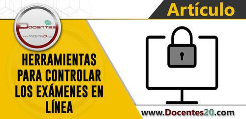 ✍ HERRAMIENTAS PARA CONTROLAR LOS EXÁMENES EN LÍNEA | DOCENTES 2.0