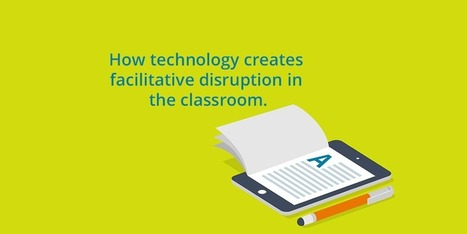 How technology creates facilitative disruption in the classroom | A Random Collection of sites | Scoop.it