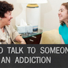 Slide Show: How to Talk to Someone About an Addiction