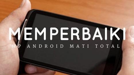 Cara Memperbaiki Hp Android Mati Total Hargah
