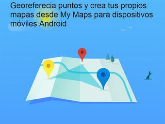 Geoinformación: Como georeferenciar o crear mapas con My Maps de Google para Android | #GoogleMaps | Scoop.it