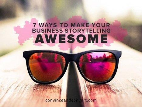 How To Make Your Biz Storytelling Awesome! 7 Ways   Just Story It! Biz Storytelling   Scoop.it