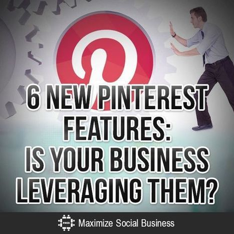 6 New Pinterest Features: Is Your Business Leveraging Them? | Inspiring Social Media | Scoop.it