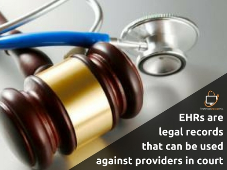 EHRs are legal records that can be used against providers in court | EHR and Health IT Consulting | Scoop.it