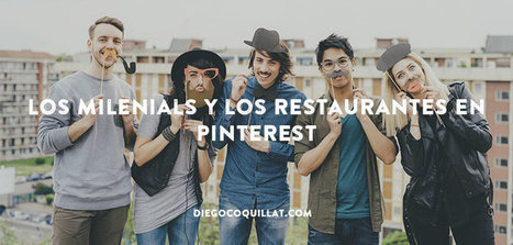 Los milenials y los restaurantes en Pinterest | Ignacio Conejo | Seo, Social Media Marketing | Scoop.it