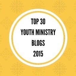 Top Youth Ministry Blogs of 2015 | Global Youth Ministry | Scoop.it