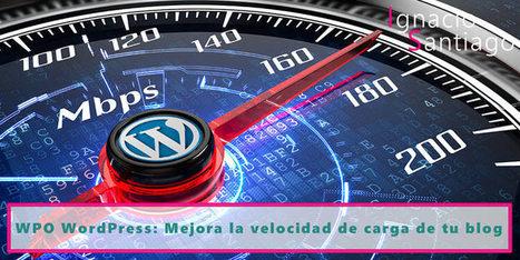 WPO para WordPress: Mejora la velocidad de carga de tu blog | Social Media & Actualidad 2.0 | Scoop.it
