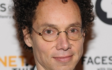 Malcolm Gladwell Defends Disputed '10,000 Hours' Rule | Leadership, Innovation, and Creativity | Scoop.it