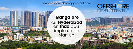 Bangalore ou Hyderabad en Inde pour implanter sa start-up | Offshore Developpement | Scoop.it
