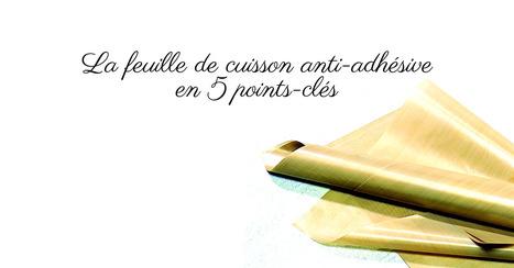 La feuille de cuisson anti-adhésive en 5 points-clés - Essor | Cuisine et cuisiniers | Scoop.it