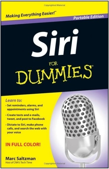 Siri For Dummies - A Book On iPhone 4S Assistant Siri ~ Geeky Apple - The new iPad 3, iPhone iOS 5.1 Jailbreaking and Unlocking Guides   Apple News - From competitors to owners   Scoop.it