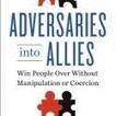 Adversaries Into Allies by Bob Burg | Coaching Leaders | Scoop.it