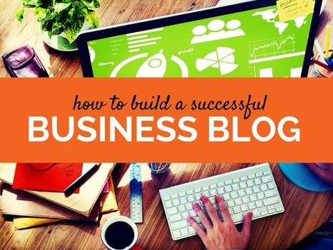 Getting Started: How To Build A Successful Business Blog | Marketing & Webmarketing | Scoop.it