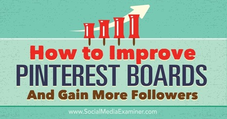 How to Improve Your Pinterest Boards and Gain More Followers : Social Media Examiner | Social Influence Marketing | Scoop.it