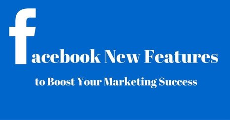 8 Facebook New Features to Boost Your Marketing Success! | Facebook Daily | Scoop.it