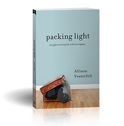 Packing Light: Thoughts On Living Life With Less Baggage - Allison Vesterfelt   A Conscious Approach to Time Management   Scoop.it