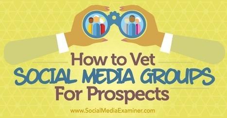 How to Vet Social Media Groups for Prospects : Social Media Examiner | Social Influence Marketing | Scoop.it